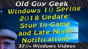 Windows 10 Spring 2018 Update - Stop In-Game and Late Night Notificatons
