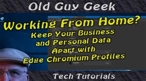 Working From Home? Keep Your Business and Personal Data Apart with Edge Chromium Profiles